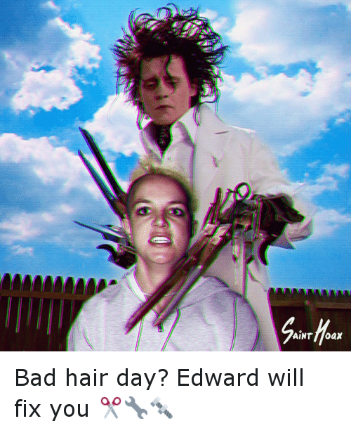 Aint Foax Bad Hair Day Edward Will Fix You Bad Meme On Me Me