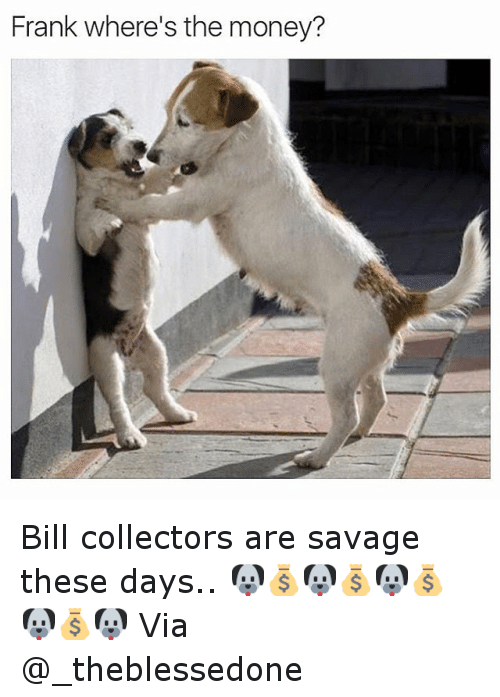 Frank Wheres The Money Bill Collectors Are Savage These Days