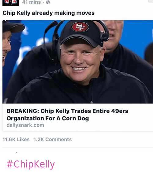 @neumannmedia  Chip Kelly already making moves  BREAKING: Chip Kelly Trades Entire 49ers Organization For A Corn Dog ChipKelly