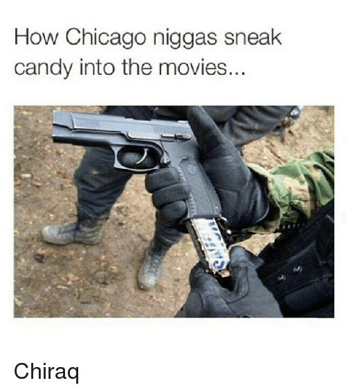 how chicago niggas sneak candy into the movies chiraq candy meme on me me