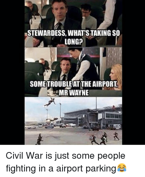 Civil War, Comic-Book, and DC Comics: STEWARDESS, WHATSTAKINGSO  LONG?  SOMETROUBLE ATTHEAIRPORT  MR WAYNE Civil War is just some people fighting in a airport parking😂