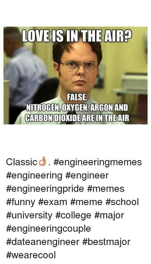 Instagram Classic engineeringmemes engineering engineer engineeringpride memes 072fa0 love is in the aira false nitrogen oxygen argon and carbondioxide