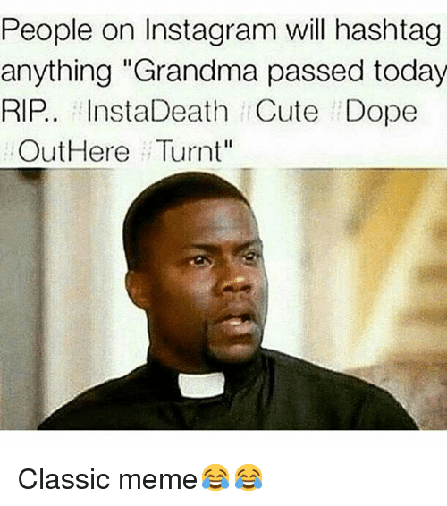 Instagram Classic meme 9af631 people on instagram will hashtag anything grandma passed today rip
