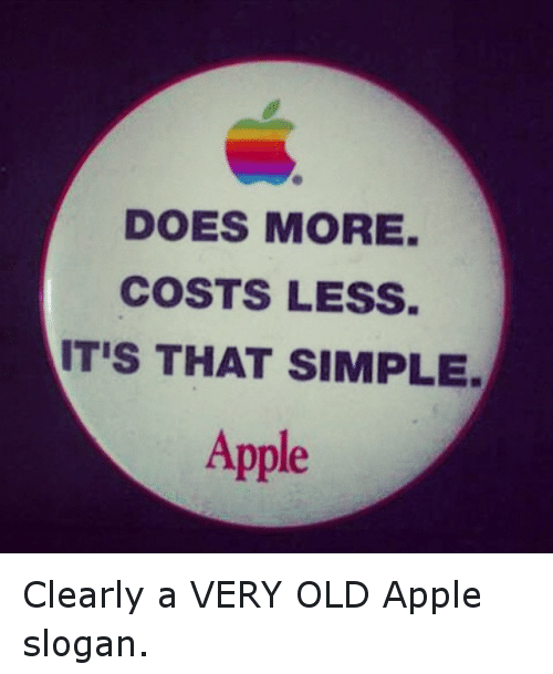 Apple, Doe, and Funny: DOES MORE  COSTS LESS  ITIS THAT SIMPLE.  Apple Clearly a VERY OLD Apple slogan.
