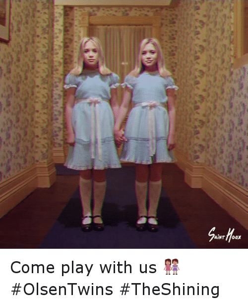 Come Play With Us: AINT Rioax Come Play With Us 👭 OlsenTwins TheShining