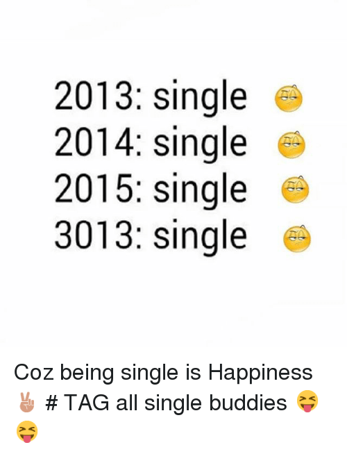 2013 Single 2014 Single 2015 Single 3013 Single Coz Being Single Is