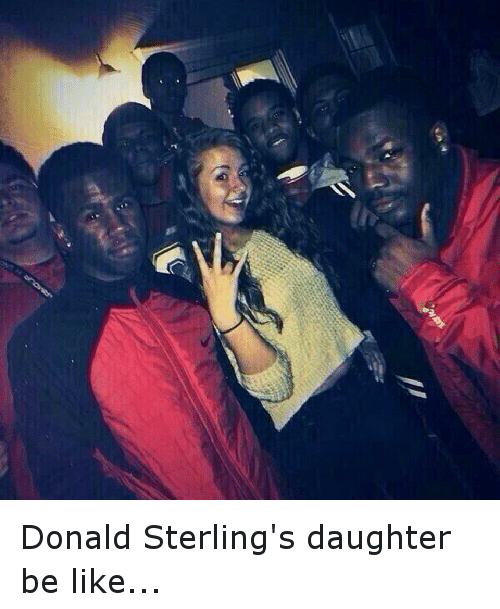 Be Like, Funny, and Liking: Donald Sterling's daughter be like...