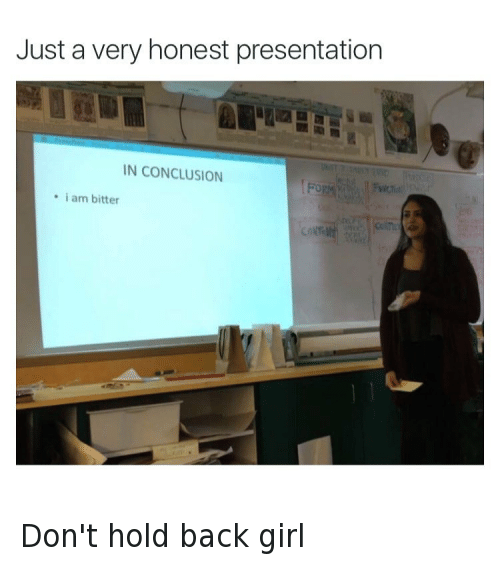 just a very honest presentation don t hold back girl funny meme on