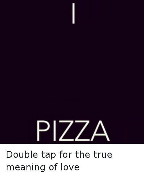 Funny, Love, And Pizza: PIZZA Double Tap For The True Meaning Of Love
