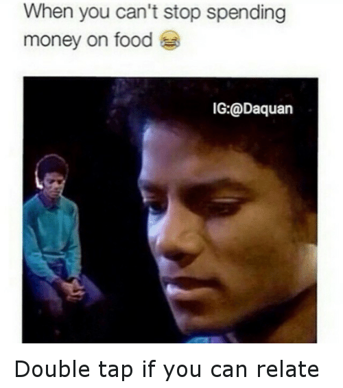 Daquan Food And Funny When You Cant Stop Spending Money On