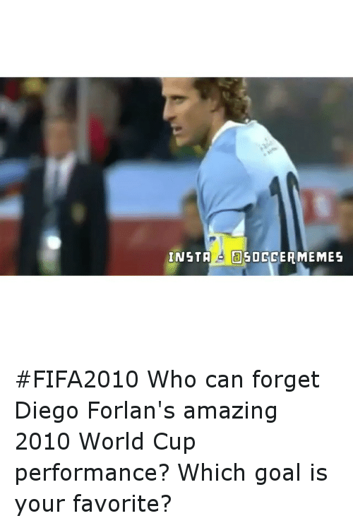 Goals, Soccer, and Sports: INSTA OGOCCERMEMES FIFA2010 Who can forget Diego Forlan's amazing 2010 World Cup performance? Which goal is your favorite?