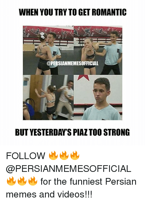 Meme, Memes, and Videos: WHEN YOU TRY TO GET ROMANTIC  @PERSIANMEMESOFFICIAL  BUT YESTERDAYS PIAZTOO STRONG FOLLOW 🔥🔥🔥@PERSIANMEMESOFFICIAL🔥🔥🔥 for the funniest Persian memes and videos!!!
