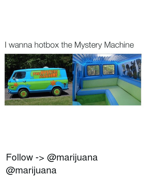 Wanna Hotbox the Mystery Machine Follow -> | Weed Meme on ME ME