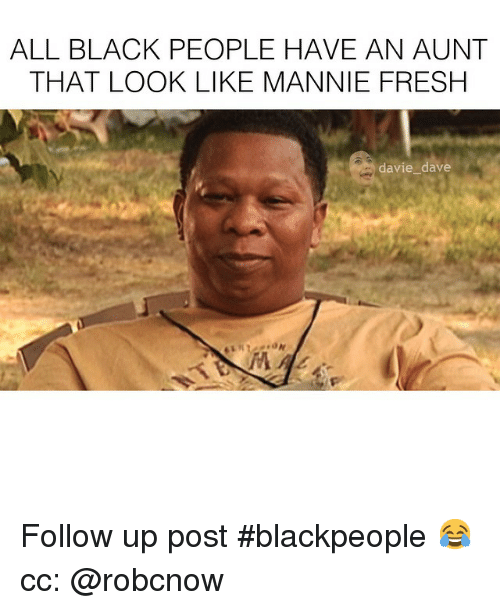 Instagram Follow up post blackpeople cc robcnow ae7e35 all black people have an aunt that look like mannie fresh davie