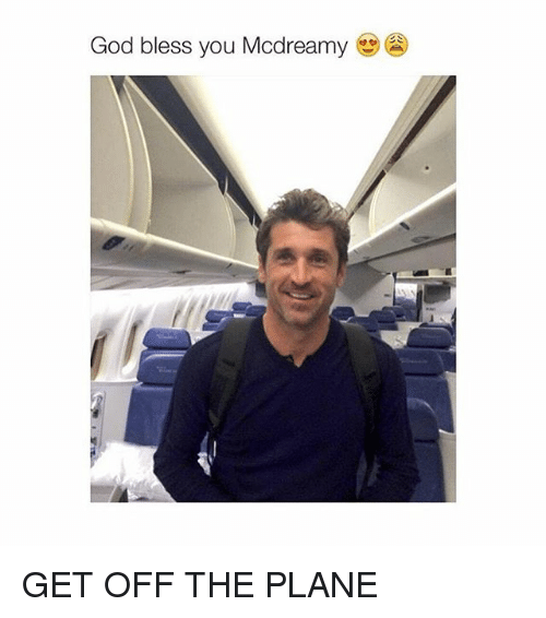 God Bless You Mcdreamy Get Off The Plane Blessed Meme On Meme