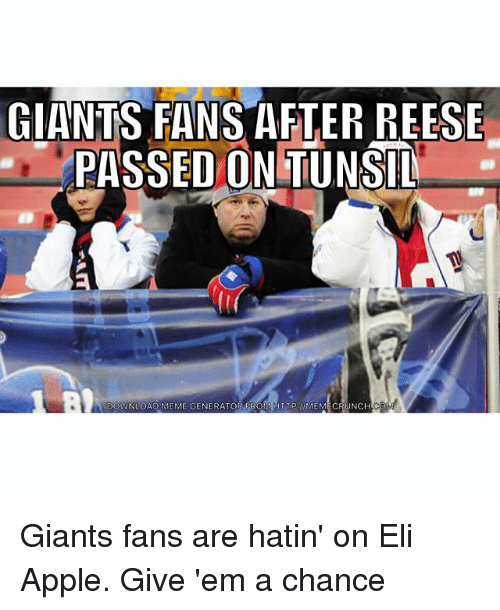 Apple, Meme, and Memes: GIANTS FANS AFTER REESE  PASSED ON TUNSIL  DOWNLOAO EME GENERATOR FR  FATTP MEME NCHC Giants fans are hatin' on Eli Apple. Give 'em a chance