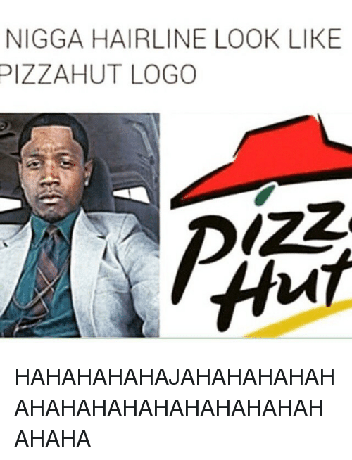 Nigga Hairline Look Like Pizza Hut Logo