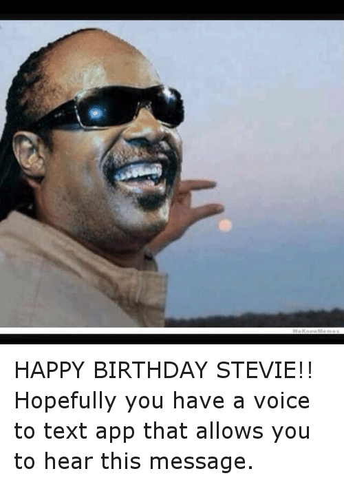 happy birthday stevie hopefully you have a voice to text app that