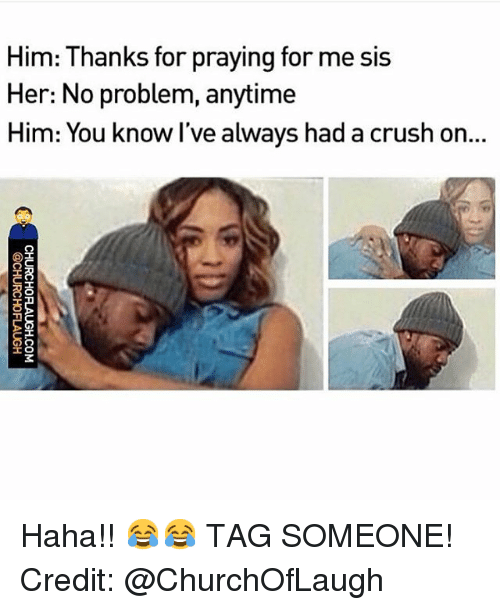 Instagram Haha TAG SOMEONE Credit ChurchOfLaugh 00f0a6 ✅ 25 best memes about i have a crush i have a crush memes,Crush Memes For Him