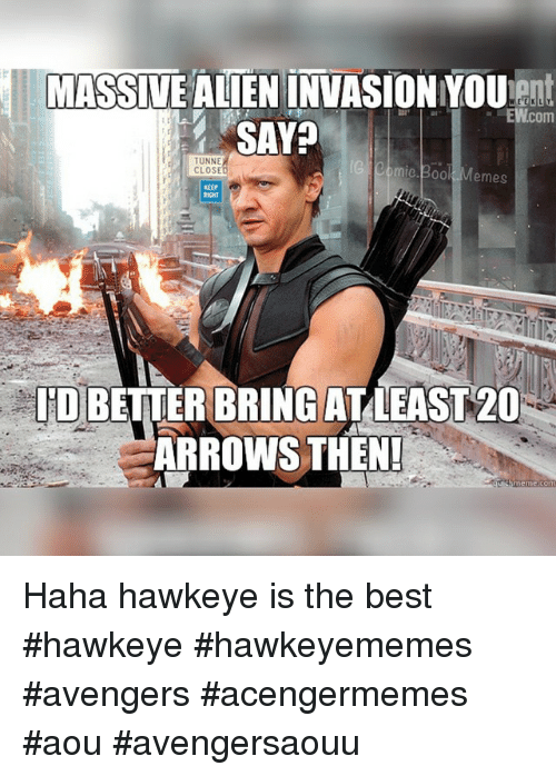 Books, Meme, and Memes: MASSIVE ALIEN INVASION YOUent  EWcom  SAY  TUNNE  IG mie. Book Memes  CLOSED  KEEP  ID BETTER BRING AT LEAST 20  ARROWS THEN! Haha hawkeye is the best hawkeye hawkeyememes avengers acengermemes aou avengersaouu