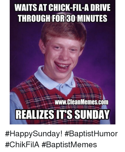 Chick-Fil-A, Driving, and Drive: WAITS AT CHICK-FIL-A DRIVE  THROUGH FOR 30  MINUTES  www.CleanMemes.com  REALIZESITSSUNDAY HappySunday! BaptistHumor ChikFilA BaptistMemes