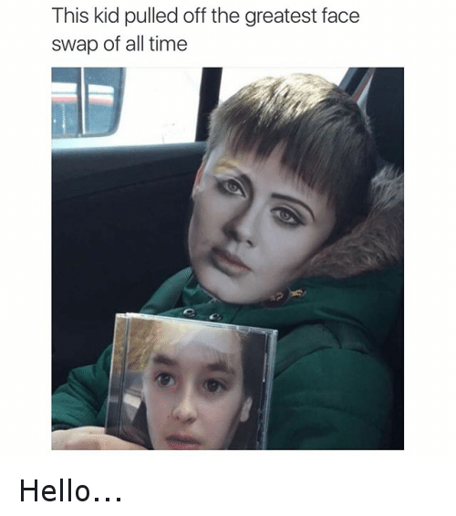 Funny Hello And Face Swap This Kid Pulled Off The Greatest Face Swap