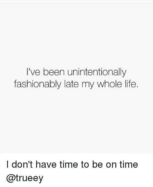 Fashion, Funny, and Life: I've been unintentionally  fashionably late my whole life. I don't have time to be on time @trueey