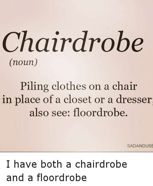 Clothes Funny and Chair Chair drobe (noun) Piling clothes on a  sc 1 st  Me.me & Chair Drobe Noun Piling Clothes on a Chair in Place of a Closet or a ...
