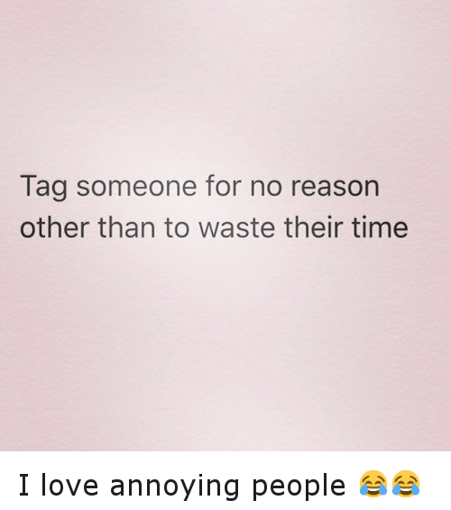 Funny, Love, And Tagged: Tag Someone For No Reason Other Than To Waste