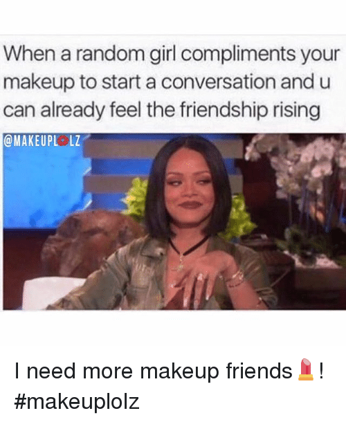 i need more girl friends