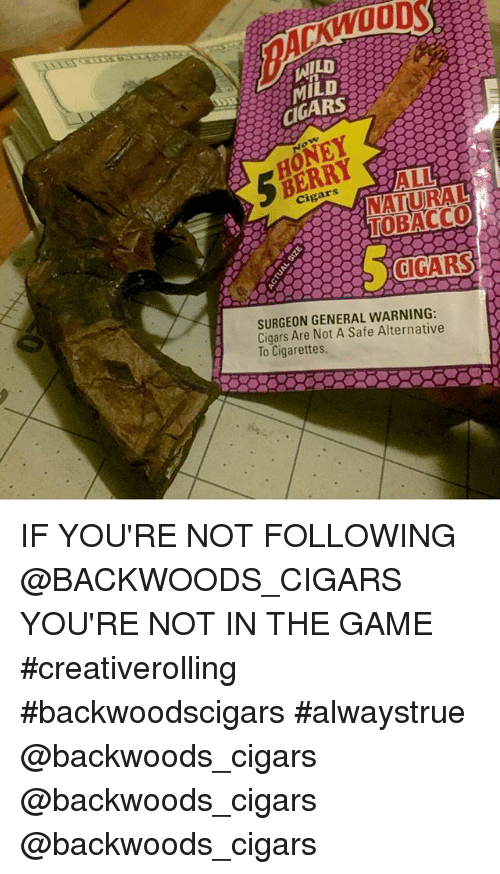 Instagram IF YOURE NOT FOLLOWING BACKWOODS CIGARS YOURE 4d5488 ✅ 25 best memes about backwoods cigars backwoods cigars memes