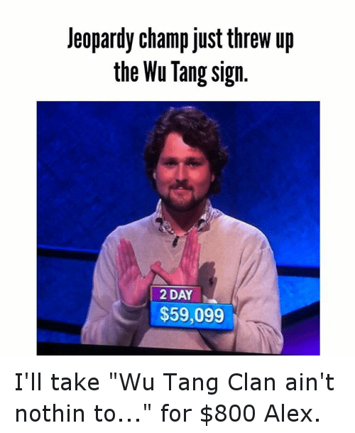 Instagram Ill take Wu Tang Clan aint 618fe5 jeopardy champ just threw up the wu tang sign 2 day $59099 i'll