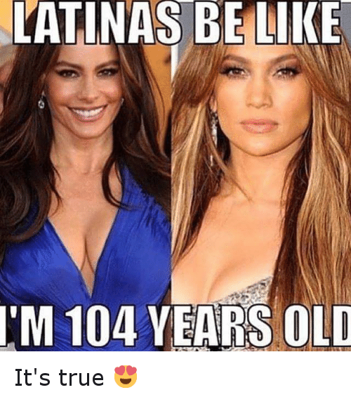 Be Like, Funny, and Jennifer Lopez: LATINAS BE LIKE I'M 104 YEARS OLD It's true 😍