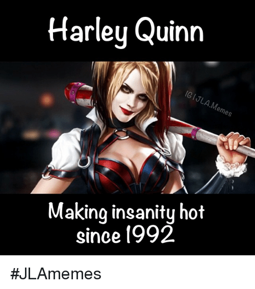 Comic-Book, 1992, and Insanity: Harley Quinn  emes  Making insanity hot  since 1992 JLAmemes