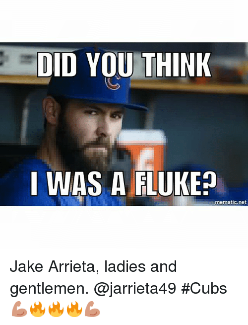 Chicago Cubs, Cubs, and Net: DID YOU THINK  WAS A FLUKE?  mematic net Jake Arrieta, ladies and gentlemen. @jarrieta49 Cubs 💪🏻🔥🔥🔥💪🏻