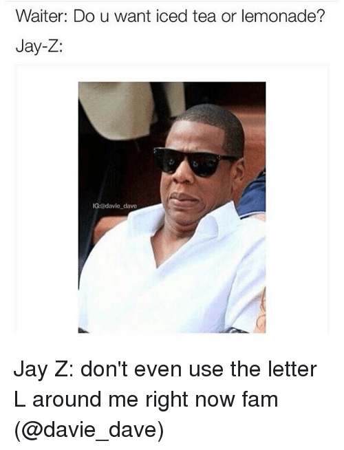 Instagram Jay Z dont even use the 52be54 waiter do u want iced tea or lemonade? jay z igxodavle dave jay z