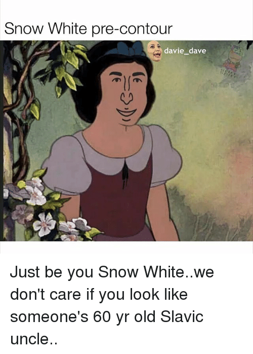 Funny, Snow White, and Snow: Snow White pre-contour davie dave Just