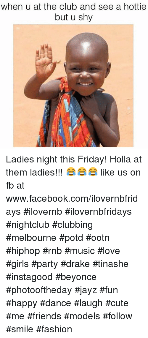 Beyonce, Club, and Cute: when u at the club and see a hottie but u shy Ladies night this Friday! Holla at them ladies!!! 😂😂😂 like us on fb at www.facebook.com/ilovernbfridays  #ilovernb #ilovernbfridays #nightclub #clubbing #melbourne #potd #ootn #hiphop #rnb #music #love #girls #party #drake #tinashe #instagood #beyonce #photooftheday #jayz #fun #happy #dance #laugh #cute #me #friends #models #follow #smile #fashion