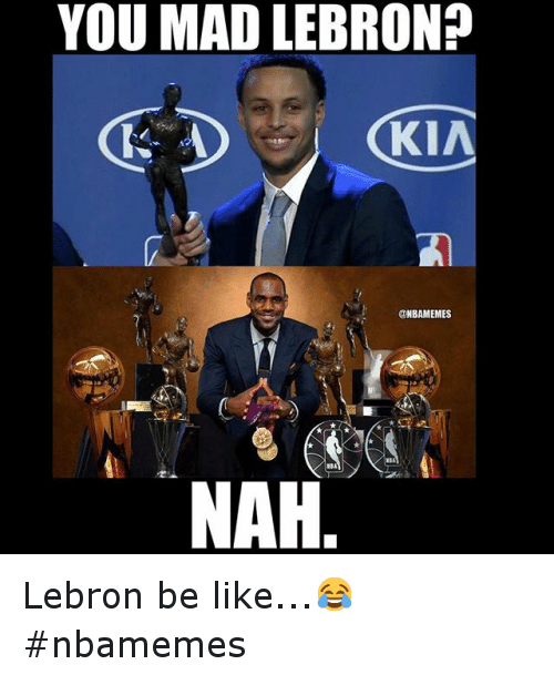 Instagram Lebron be like nbamemes 2f34a8 you mad lebron nah lebron be like😂 nbamemes basketball meme on me me