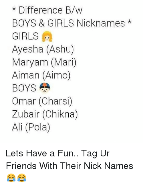 Difference BW BOYS & GIRLS Nicknames GIRLS Ayesha Ashu Maryam Mari