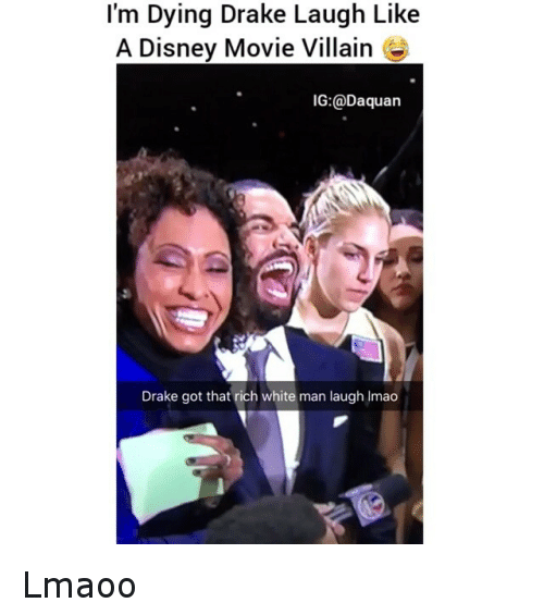 "Disney, Drake, and Funny: ""I'm Dying Drake Laugh Like A Disney Movie Villain   Drake got that rich white man laugh Lmaoo"