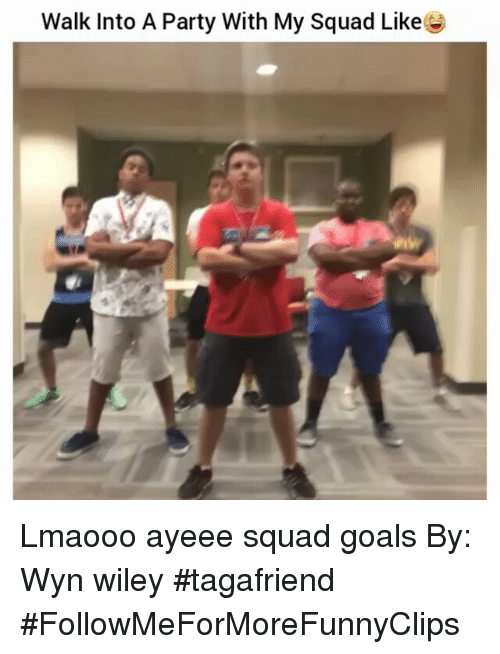 Funny, Goals, and My Squad: Walk into A Party With My Squad Like Lmaooo ayeee squad goals-By: Wyn  wiley tagafriend FollowMeForMoreFunnyClips
