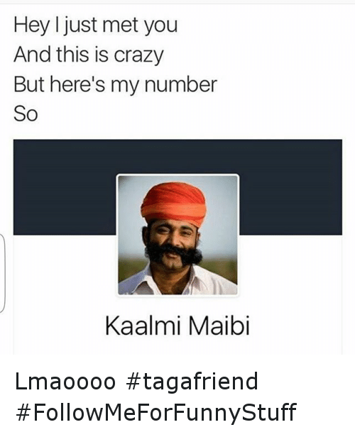 Crazy, Funny, and Mets: Hey I just met you  And this is crazy  But here's my number  So  Kaalmi Maibi Lmaoooo tagafriend FollowMeForFunnyStuff