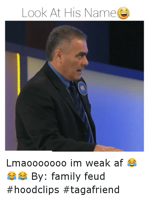 Instagram Lmaooooooo im weak af By family e31d0a ✅ 25 best memes about family feud family feud memes