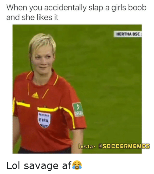 Af, Fifa, and Girls: When you accidentally slap a girls boob  and she likes it  HERTHA BSC  FIFA  Insta- ES Lol savage af😂