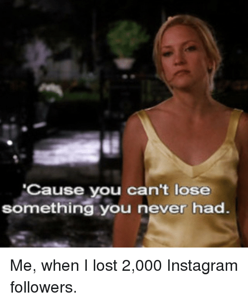 Instagram Me when I lost 2 000 Instagram aa8b7e ✅ 25 best memes about cause you cant lose something you never
