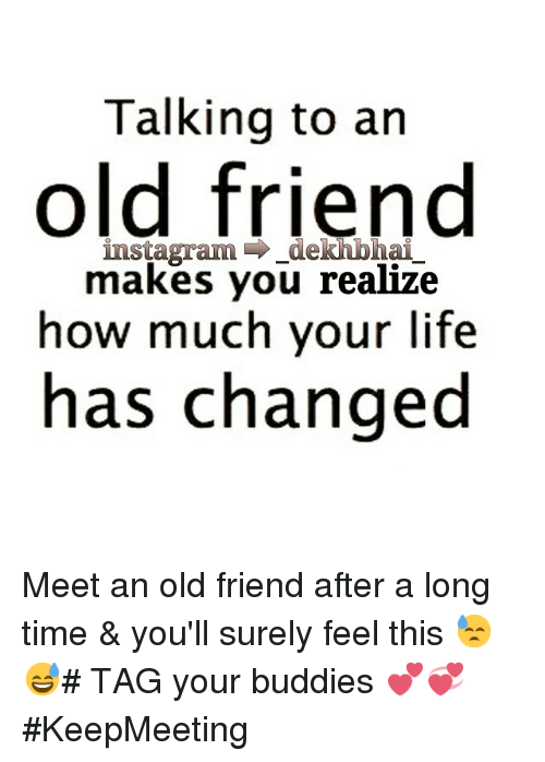 Quotes On Meeting Someone Special After A Long Time: Talking To An Old Friend Makes You Realize How Much Your