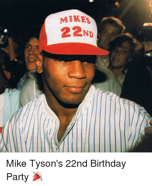 Mikes 22nd Mike Tyson S 22nd Birthday Party Birthday Meme On Me Me