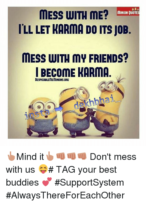 Mess With Me Minion Quotes Ill Let Karma Do Its Job Mess With My