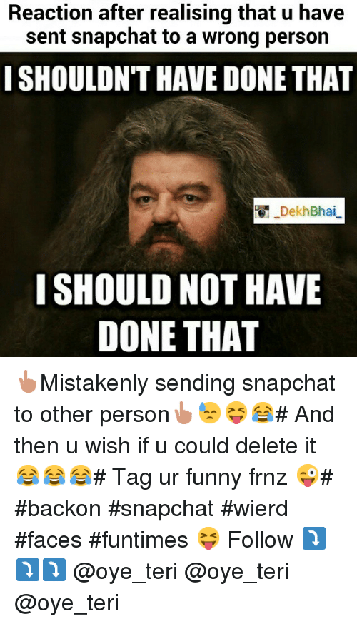 Reaction After Realising That U Have Sent Snapchat to a Wrong ...